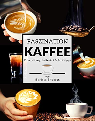 Faszination Kaffee: Das große Kaffee &...